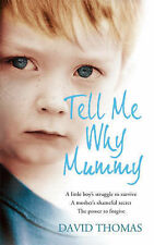 David Thomas Tell Me Why, Mummy: A Little Boy's Struggle to Survive. A Mother's