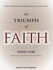 The Triumph of Faith : Why the World Is More Religious Than Ever by Rodney...