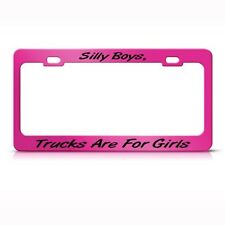 SILLY BOYS TRUCKS ARE FOR GIRLS HUMOR FUNNY Metal License Plate Frame Tag Holder