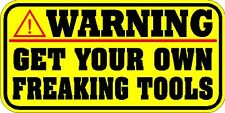 WARNING DECAL / STICKER  * NEW *  GET YOUR OWN FREAKING TOOLS *  MAC SNAP ON