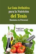 La Guia Definitiva para la Nutricion Del Tenis : Maximiza Tu Potencial by...