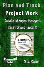 Plan and Track Project Work : Accidental Project Manager's Toolkit Series -...