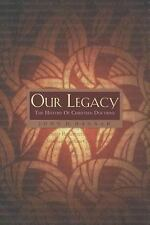 Our Legacy : The History of Christian Doctrine by John D. Hannah (2001, Paperbac