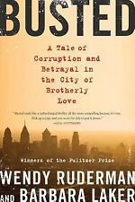 Busted : A Tale of Corruption and Betrayal in the City of Brotherly Love by...