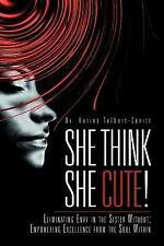 She Think She Cute!: Eliminating Envy in the Sister Without; Empowering Excellen