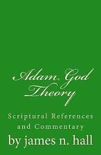 Adam God Theory : A Scriptural Reference and Commentary by james hall (2014,...