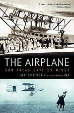 The Airplane : How Ideas Gave Us Wings by Jay Spenser (2009, Paperback)