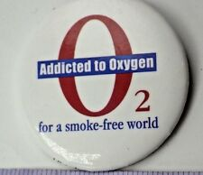 Pin for a smoke free world Addicted to Oxygen  O2