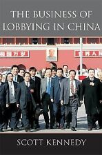 The Business of Lobbying in China Kennedy, Scott