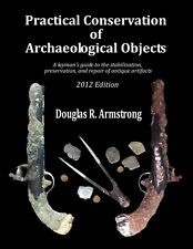 Practical Conservation of Archaeological Objects by Douglas R. Armstrong