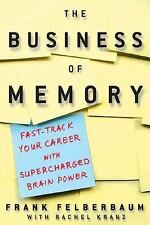 The Business of Memory: How to Maximize Your Brain Power and Fast Track Your Ca