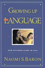 Growing Up with Language: How Children Learn to Talk by Naomi S. Baron...