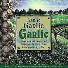 Garlic, Garlic, Garlic : More than 200 Exceptional Recipes for the World's Most