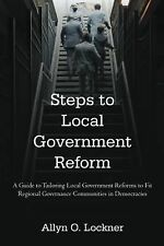 Steps to Local Government Reform : A Guide to Tailoring Local Government...