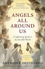 Angels All Around Us: A Sightseeing Guide to the Invisible World, DeStefano, Ant