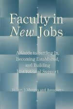 Faculty in New Jobs: A Guide to Settling In, Becoming Established, and-ExLibrary