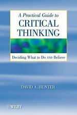 A Practical Guide to Critical Thinking: Deciding What to Do and Believ-ExLibrary