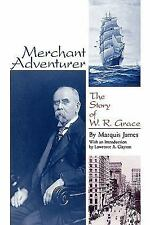 Merchant Adventurer: The Story of W.R. Grace (Latin American Silhouettes)