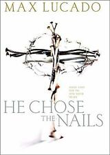 He Chose The Nails What God Did to Win Your Heart Lucado, Max Hardcover