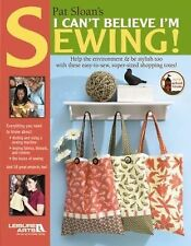 Pat Sloan's I Can't Believe I'm Sewing (2008, Paperback)