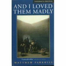 And I Loved Them Madly, , Parkhill, Matthew, Very Good, 2000-09-13,