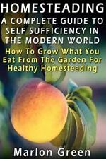 A Complete Guide to Self Sufficiency in the Modern World : How to Grow What...