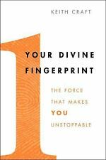 Your Divine Fingerprint : The Force That Makes You Unstoppable by Keith Craft...