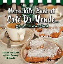 Meanwhile, Back at Caf Du Monde . . .: Life Stories about Food