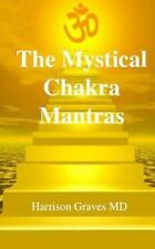 Mantra Yoga: The Mystical Chakra Mantras : How to Balance Your Own Chakras...