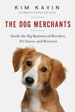 The Dog Merchants : Inside the Big Business of Breeders, Pet Stores, and...