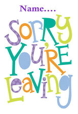 'SORRY YOU'RE LEAVING'' Personalised Card!!! LARGE A5 SIZE!!  ANY NAME!!