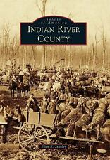Indian River County (Images of America) (Images of America Series), Ellen E. Sta