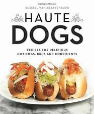 Haute Dogs : Recipes for Delicious Hot Dogs, Buns, and Condiments by Russell...