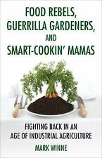 Food Rebels, Guerrilla Gardeners, and Smart-Cookin' Mamas: Fighting Back in an A