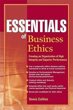 Essentials of Business Ethics: Creating an Organization of High Integrity and S