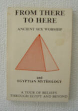 FROM THERE TO HERE ANCIENT SEX WORSHIP & EGYPTIAN MYTHOLOGY TOUR OF BELIEFS BOOK