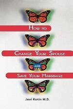 How to Change Your Spouse and Save Your Marriage-ExLibrary