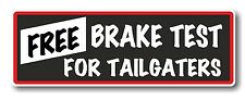 Funny Fun Novelty FREE BRAKE TEST FOR TAILGATERS vinyl car bumper sticker Decal