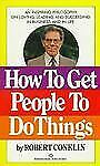 How to Get People to Do Things, Robert Conklin, Good Book