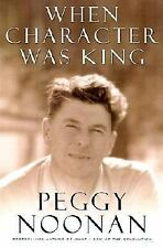 When Character Was King : A Story of Ronald Reagan by Peggy Noonan (2001,...