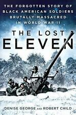The Lost Eleven : The Forgotten Story of Black American Soldiers Brutally...