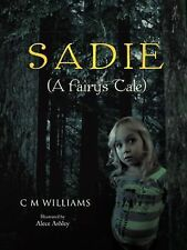 Sadie : (a Fairy's Tale) by C. M. Williams (2014, Paperback)