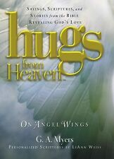 Hugs from Heaven Ser.: On Angels Wings : Sayings, Scriptures, and Stories...