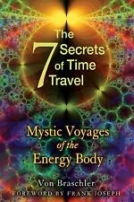 Seven Secrets of Time Travel : Mystic Voyages of the Energy Body by Von...