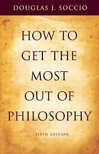 How to Get the Most Out of Philosophy [Paperback] [Jun 08, 2006] Soccio, Doug...