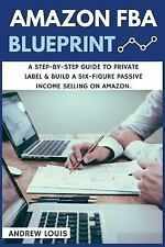 Amazon FBA: Amazon FBA Blueprint: a Step-By-Step Guide to Private Label and...