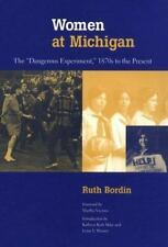 """Women at Michigan: The """"Dangerous Experiment, """" 1870s to the Present by Bordin,"""