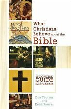 What Christians Believe about the Bible : A Concise Guide for Students by Don...
