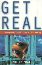 Get Real: A Philosophical Adventure in Virtual Reality by Zhai, Philip