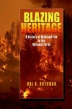 Blazing Heritage: A History of Wildland Fire in the National Parks Rothman, Hal